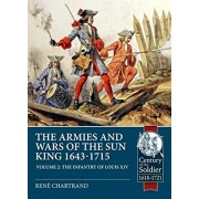 The Armies and Wars of the Sun King 1643-1715. Volume 2: The Infantry of Louis XIV, Paperback/Ren Chartrand