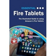 Essential Fire Tablets: The Illustrated Guide to Using Amazon's Fire Tablet, Paperback/Kevin Wilson