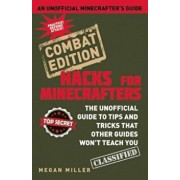 Hacks for Minecrafters: Combat Edition: The Unofficial Guide to Tips and Tricks That Other Guides Won't Teach You, Hardcover/Megan Miller