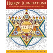 Hebrew Illuminations Coloring Book: A Coloring Journey Through the Jewish Holy Days, Paperback