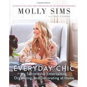 Everyday Chic: My Secrets for Entertaining, Organizing, and Decorating at Home, Paperback