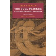 The Soul-Drinker: And Other Decadent Fantasies