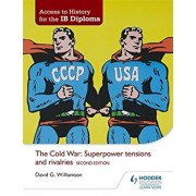 Access to History for the Ib Diploma: The Cold War: Superpower Tensions and Rivalries Second Edition, Paperback/David Williamson