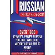 Russian Phrase Book: Over 1000 Essential Russian Phrases You Don't Want to Be Without on Your Trip to Russia, Hardcover/Simple Language Learning