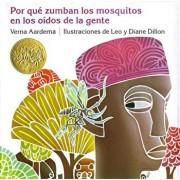 Porque Zumban Los Mosquitos En Los Oidos de la Gente = Why Mosquitoes Buzz in People's Ears, Hardcover/Verna Aardema