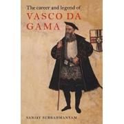 The Career and Legend of Vasco Da Gama, Paperback/Sanjay Subrahmanyam