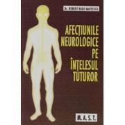 Afectiunile neurologice pe intelesul tuturor/Robert Radu Mateescu