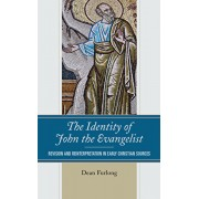 The Identity of John the Evangelist: Revision and Reinterpretation in Early Christian Sources, Hardcover/Dean Furlong