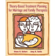 Theory-Based Treatment Planning for Marriage and Family Therapists: Integrating Theory and Practice, Paperback