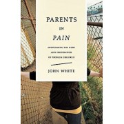 Parents in Pain: Overcoming the Hurt and Frustration of Problem Children, Paperback/John White