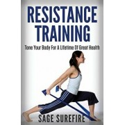 Resistance Training: Tone Your Body for a Lifetime of Great Health with Resistance Training and Resistance Band Training, Paperback/Sage Surefire