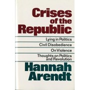 Crises of the Republic: Lying in Politics; Civil Disobedience; On Violence; Thoughts on Politics and Revolution, Paperback/Hannah Arendt