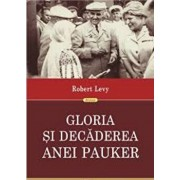 Gloria si decaderea Anei Pauker. Ed. a II-a revazuta/Robert Levy