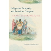 Indigenous Prosperity and American Conquest: Indian Women of the Ohio River Valley, 1690-1792, Paperback/Susan Sleeper-Smith