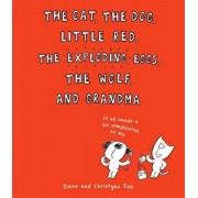 The Cat, the Dog, Little Red, the Exploding Eggs, the Wolf, and Grandma, Hardcover/Diane Fox