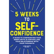 5 Weeks to Self Confidence: A Guide to Confronting Your Inner Critic and Controlling Your Relationship with Your Thoughts, Paperback/Lynn, Ma Lpcc Matti