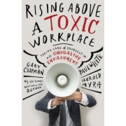 Rising Above a Toxic Workplace: Taking Care of Yourself in an Unhealthy Environment, Hardcover