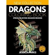 Dragons Adult Coloring Book: Stress Relieving Dragon Designs for Anger Release, Relaxation and Meditation, for Kids, Teens and Adults, Paperback/Jessica Parks
