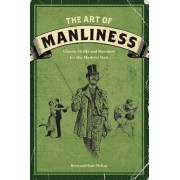 The Art of Manliness: Classic Skills and Manners for the Modern Man, Paperback