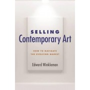 Selling Contemporary Art: How to Navigate the Evolving Market, Paperback