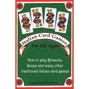 Italian Card Games for All Ages: How to Play Briscola, Scopa and Many Other Traditional Italian Card Games, Paperback