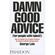 Damn Good Advice (for People with Talent!): How to Unleash Your Creative Potential, Paperback