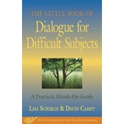 The Little Book of Dialogue for Difficult Subjects: A Practical, Hands-On Guide, Paperback/Lisa Schirch