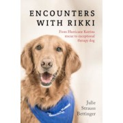 Encounters with Rikki: From Hurricane Katrina Rescue to Exceptional Therapy Dog, Paperback
