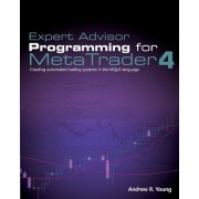 Expert Advisor Programming for Metatrader 4: Creating Automated Trading Systems in the Mql4 Language, Paperback