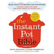 The Instant Pot Bible: More Than 350 Recipes and Strategies: The Only Book You Need for Every Model of Instant Pot, Paperback/Bruce Weinstein