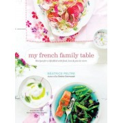 My French Family Table: Recipes for a Life Filled with Food, Love, and Joie de Vivre, Hardcover