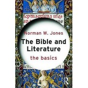 The Bible and Literature The Basics by Norman W. Jones