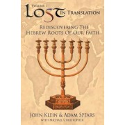Lost in Translation Vol 1: (Rediscovering the Hebrew Roots of Our Faith), Paperback