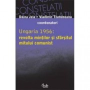 Ungaria 1956 revolta mintilor si sfarsitul mitului comunist