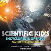 Scientific Kid's Encyclopedia of Space - Planets in Our Galaxy - Children's Cosmology Books, Paperback/Professor Gusto
