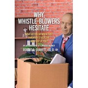 Why Whistle-Blowers Hesitate: What Do You Do When They Threaten To Kick The Wind Out Of You?, Paperback/Robert D. Durrett Ed D.