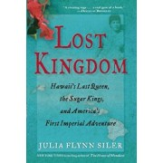 Lost Kingdom: Hawaii's Last Queen, the Sugar Kings, and America's First Imperial Venture, Paperback/Julia Flynn Siler