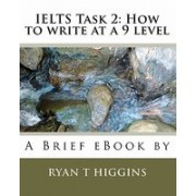 Ielts Task 2: How to Write at a 9 Level