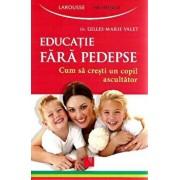 Educatie fara pedepse. Cum sa cresti un copil ascultator/Gilles-Marie Valet