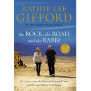 The Rock, the Road, and the Rabbi: My Journey Into the Heart of Scriptural Faith and the Land Where It All Began, Hardcover/Kathie Lee Gifford
