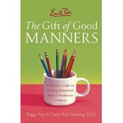 Emily Post's the Gift of Good Manners: A Parent's Guide to Raising Respectful, Kind, Considerate Children, Paperback/Peggy Post