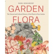 Garden Flora: The Natural and Cultural History of the Plants in Your Garden, Hardcover
