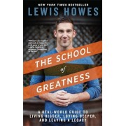 The School of Greatness: A Real-World Guide to Living Bigger, Loving Deeper, and Leaving a Legacy, Paperback