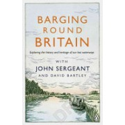 Barging Round Britain - Exploring the History of Our Nation's Canals and Waterways (Sergeant John)(Paperback) (9780718180645)