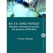 Eu cu cine votez' Dinamica sistemului de partide din Romania (1990-2018)/Cristina Matiuta