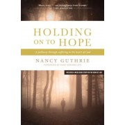 Holding on to Hope: A Pathway Through Suffering to the Heart of God, Paperback