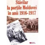 Stavilar la portile Moldovei in anii 1916-1917 - Liliana Adochitei