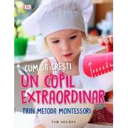 Cum sa cresti un copil extraordinar prin metoda Montessori
