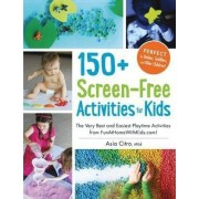 150+ Screen-Free Activities for Kids by Asia Citro