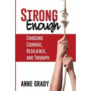 Strong Enough: Choosing Courage, Resilience, and Triumph, Paperback